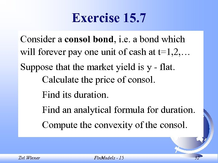 Exercise 15. 7 Consider a consol bond, i. e. a bond which will forever
