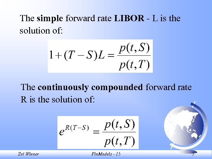 The simple forward rate LIBOR - L is the solution of: The continuously compounded