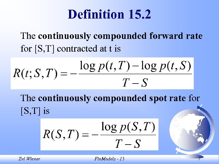 Definition 15. 2 The continuously compounded forward rate for [S, T] contracted at t