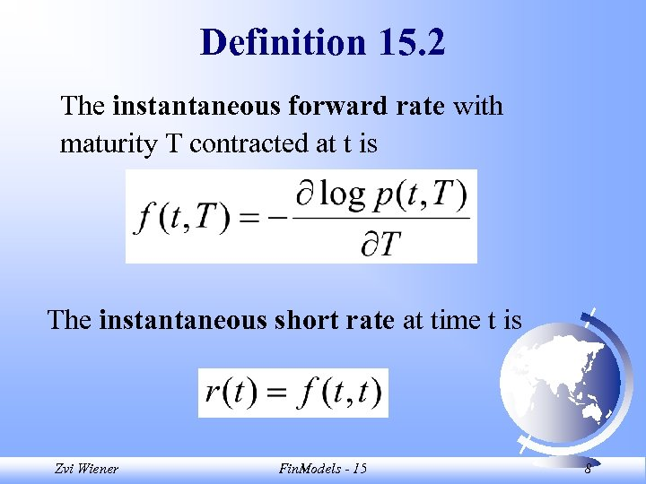 Definition 15. 2 The instantaneous forward rate with maturity T contracted at t is