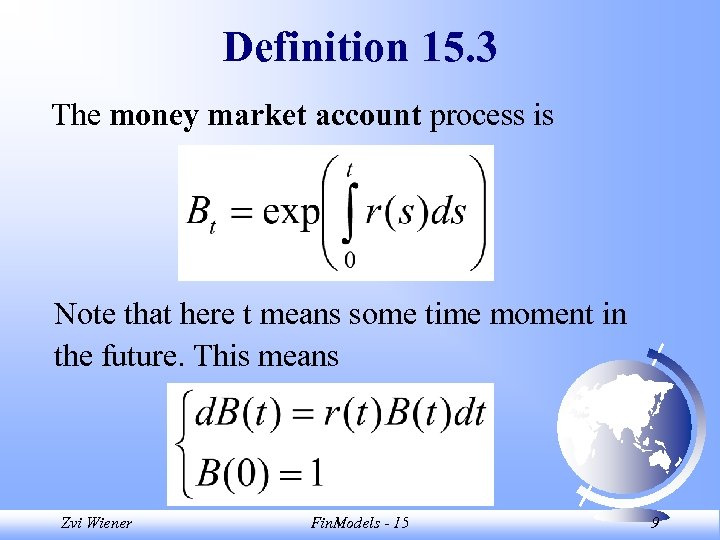 Definition 15. 3 The money market account process is Note that here t means