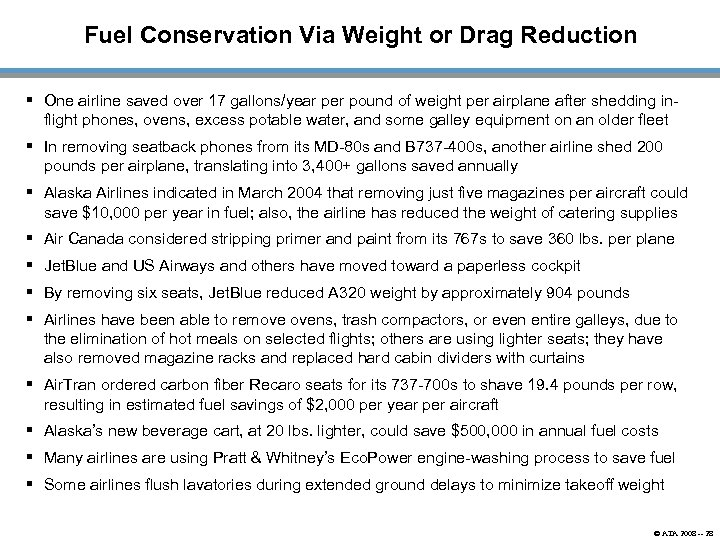Fuel Conservation Via Weight or Drag Reduction § One airline saved over 17 gallons/year