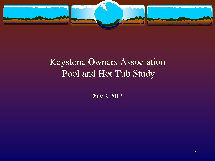 Keystone Owners Association Pool and Hot Tub Study July 3, 2012 1
