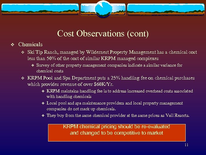 Cost Observations (cont) v Chemicals v Ski Tip Ranch, managed by Wildernest Property Management