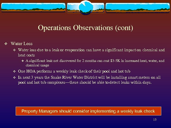 Operations Observations (cont) v Water Loss v Water loss due to a leak or