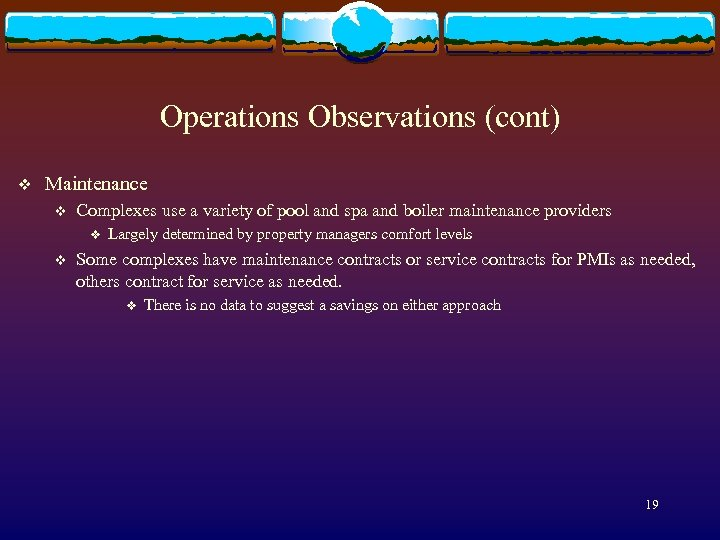 Operations Observations (cont) v Maintenance v Complexes use a variety of pool and spa