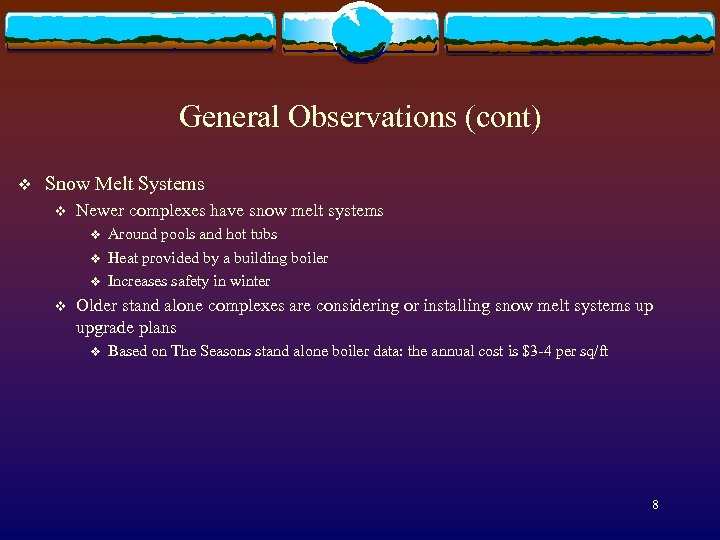 General Observations (cont) v Snow Melt Systems v Newer complexes have snow melt systems