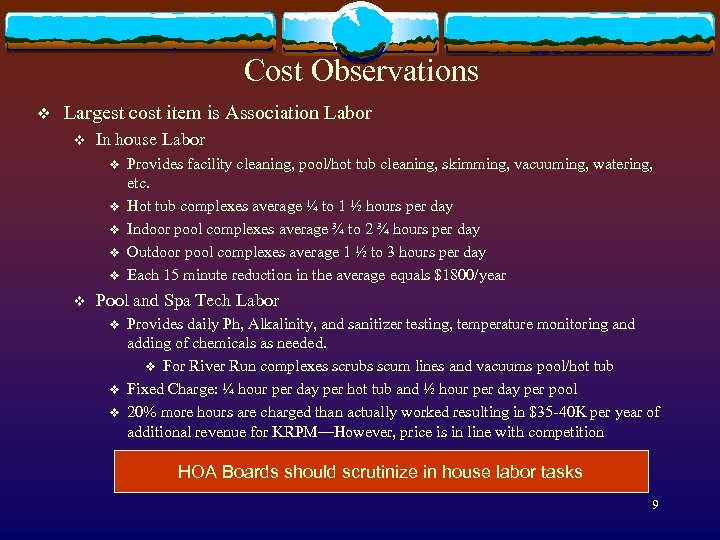 Cost Observations v Largest cost item is Association Labor v In house Labor v