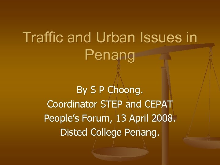 Traffic and Urban Issues in Penang By S P Choong. Coordinator STEP and CEPAT