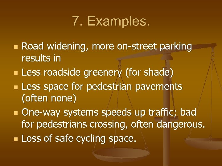 7. Examples. n n n Road widening, more on-street parking results in Less roadside