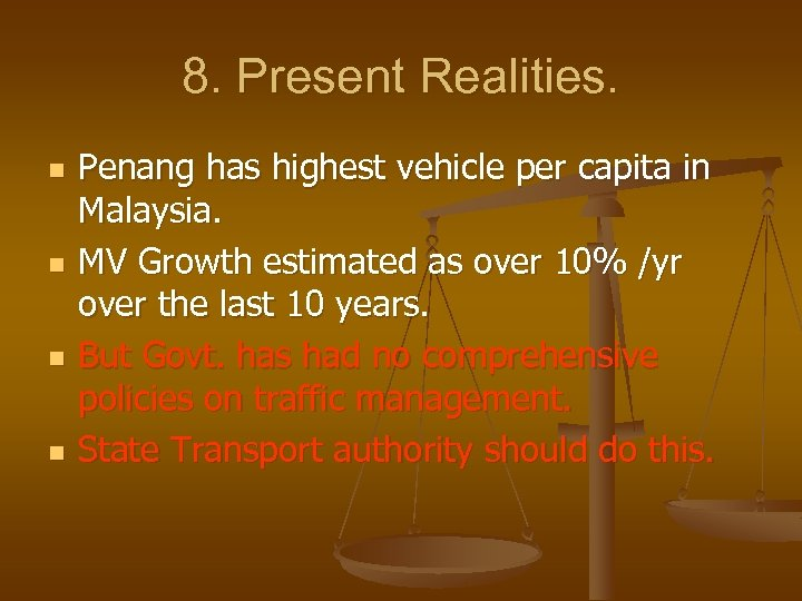 8. Present Realities. n n Penang has highest vehicle per capita in Malaysia. MV