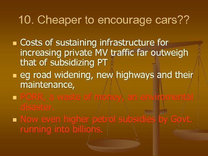10. Cheaper to encourage cars? ? n n Costs of sustaining infrastructure for increasing