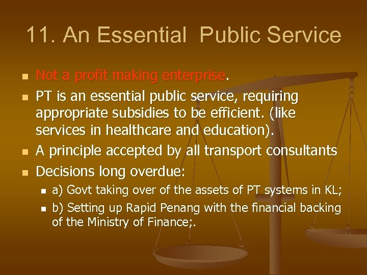 11. An Essential Public Service n n Not a profit making enterprise. PT is