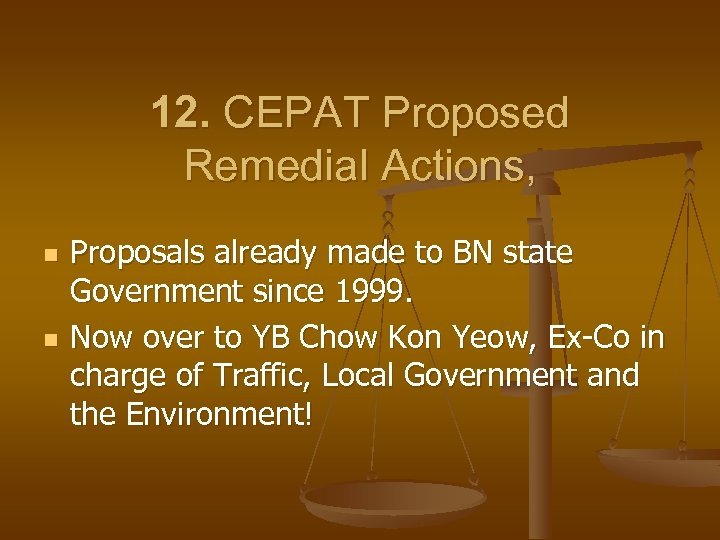 12. CEPAT Proposed Remedial Actions, n n Proposals already made to BN state Government