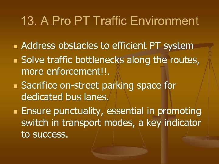 13. A Pro PT Traffic Environment n n Address obstacles to efficient PT system