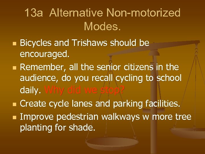 13 a Alternative Non-motorized Modes. n n Bicycles and Trishaws should be encouraged. Remember,