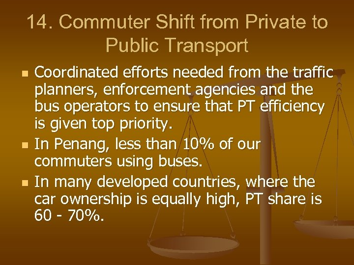 14. Commuter Shift from Private to Public Transport n n n Coordinated efforts needed