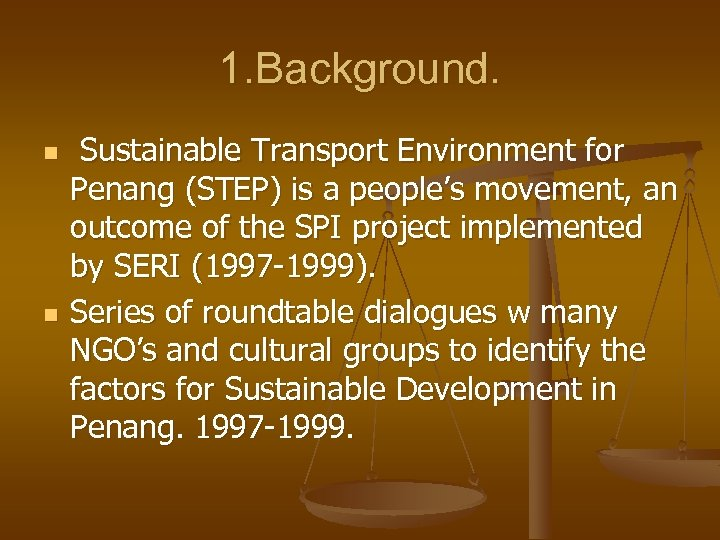 1. Background. n n Sustainable Transport Environment for Penang (STEP) is a people's movement,