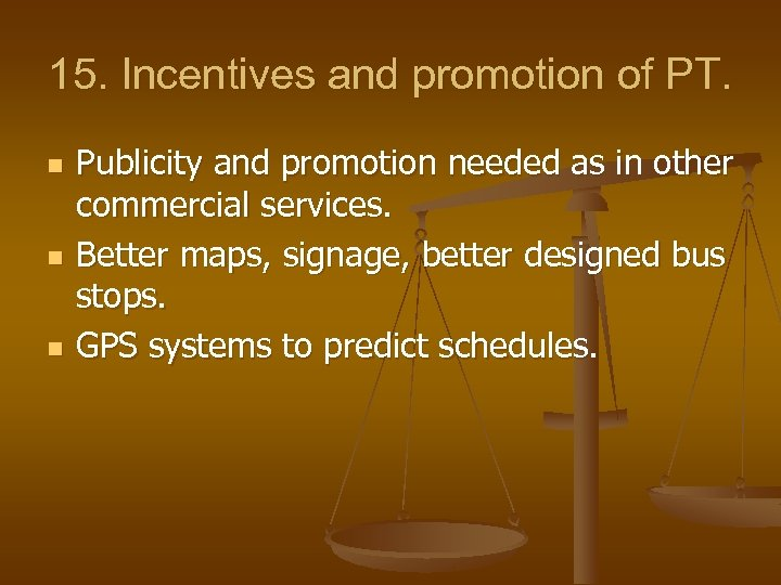 15. Incentives and promotion of PT. n n n Publicity and promotion needed as