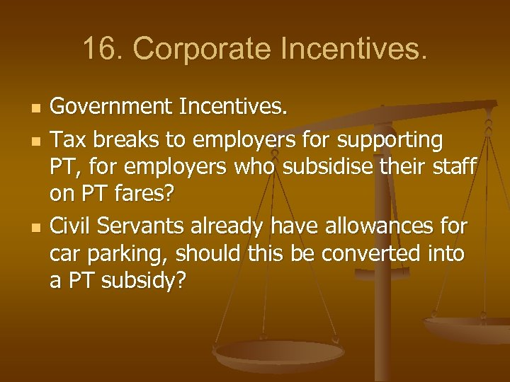 16. Corporate Incentives. n n n Government Incentives. Tax breaks to employers for supporting
