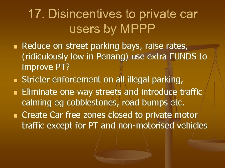 17. Disincentives to private car users by MPPP n n Reduce on-street parking bays,