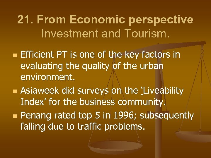 21. From Economic perspective Investment and Tourism. n n n Efficient PT is one