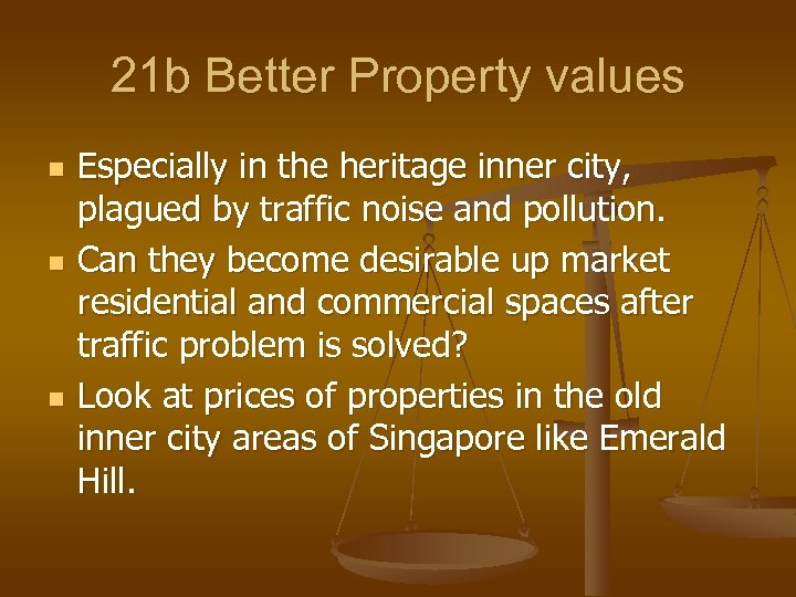 21 b Better Property values n n n Especially in the heritage inner city,