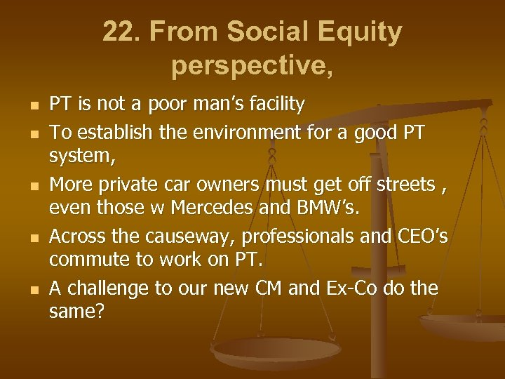 22. From Social Equity perspective, n n n PT is not a poor man's