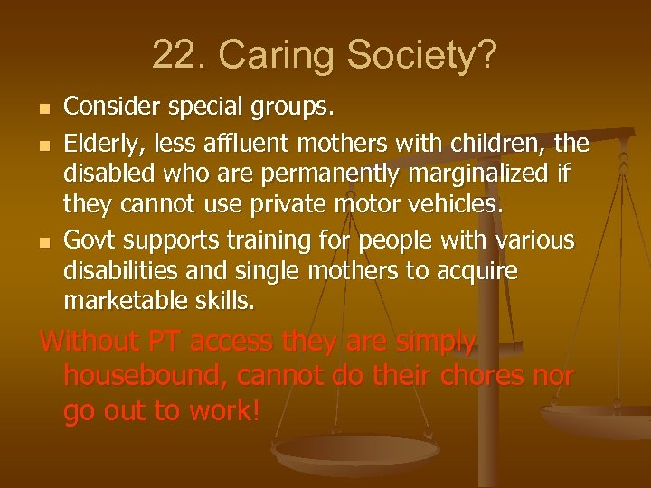 22. Caring Society? n n n Consider special groups. Elderly, less affluent mothers with