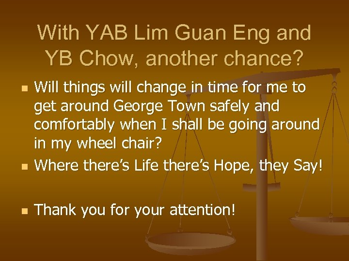 With YAB Lim Guan Eng and YB Chow, another chance? n Will things will