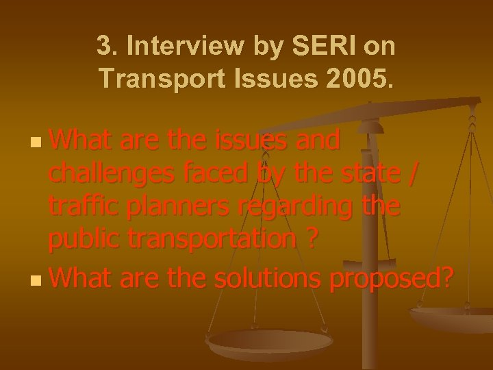 3. Interview by SERI on Transport Issues 2005. n What are the issues and