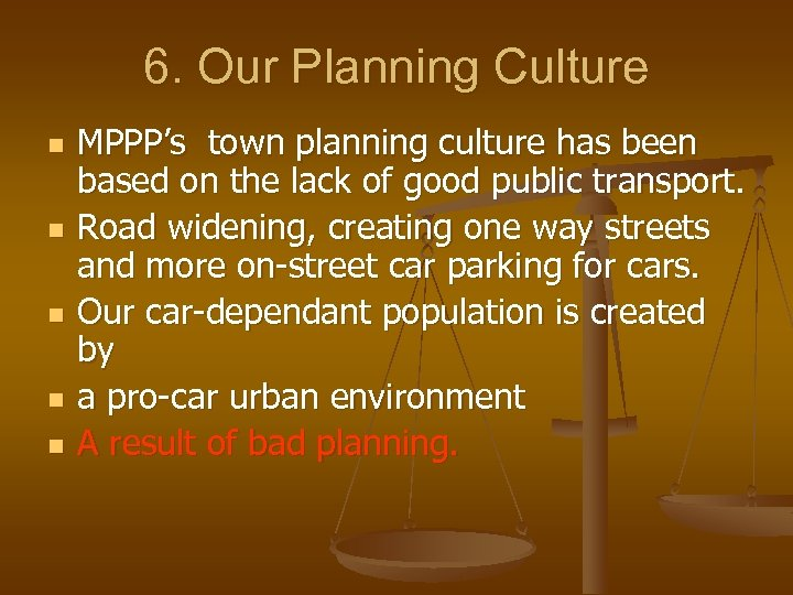 6. Our Planning Culture n n n MPPP's town planning culture has been based
