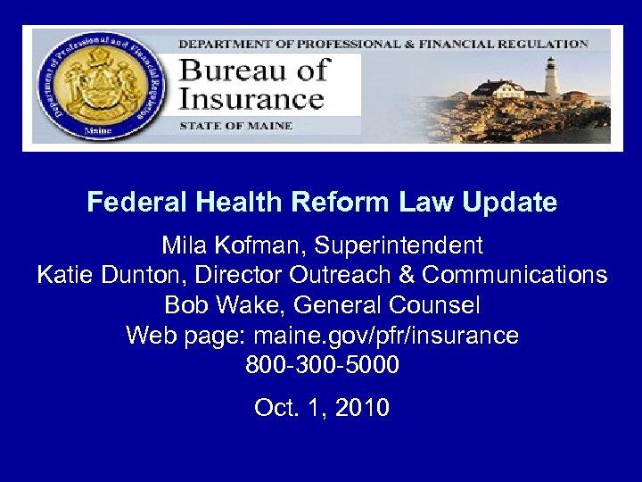 Federal Health Reform Law Update Mila Kofman, Superintendent Katie Dunton, Director Outreach & Communications