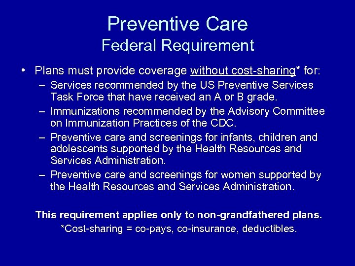 Preventive Care Federal Requirement • Plans must provide coverage without cost-sharing* for: – Services