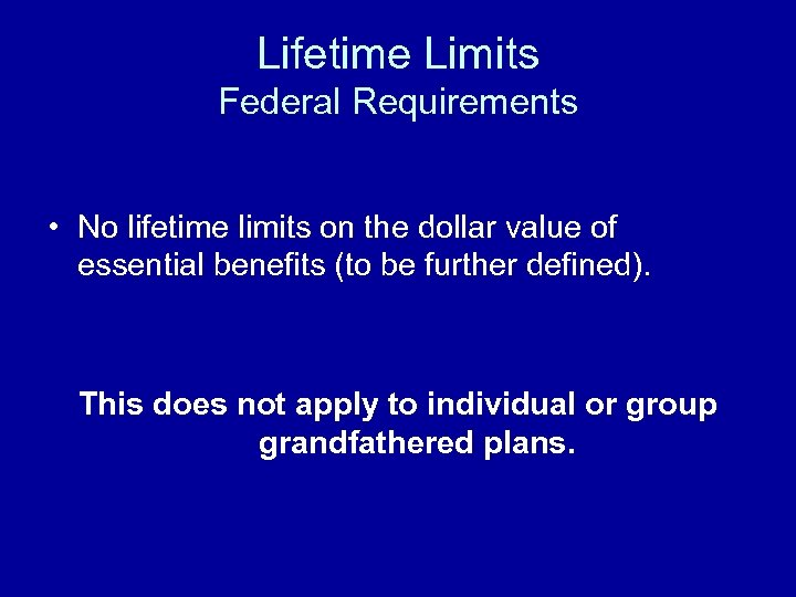 Lifetime Limits Federal Requirements • No lifetime limits on the dollar value of essential