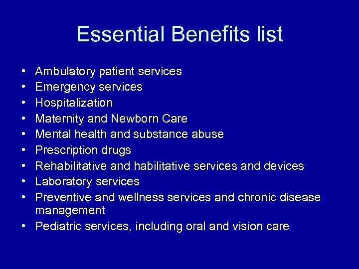 Essential Benefits list • • • Ambulatory patient services Emergency services Hospitalization Maternity and