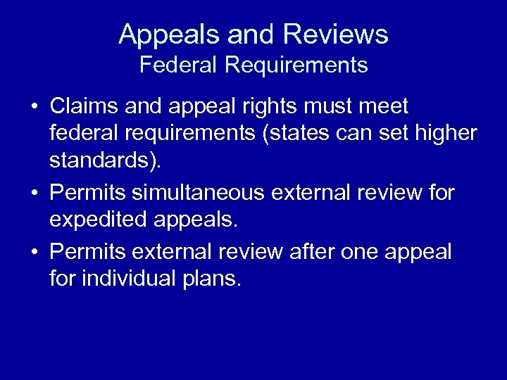 Appeals and Reviews Federal Requirements • Claims and appeal rights must meet federal requirements