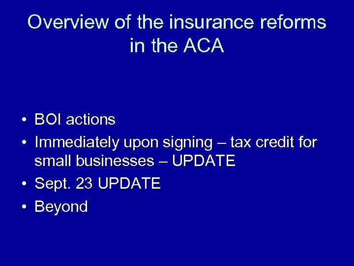 Overview of the insurance reforms in the ACA • BOI actions • Immediately upon