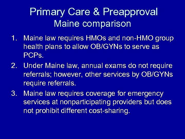 Primary Care & Preapproval Maine comparison 1. Maine law requires HMOs and non-HMO