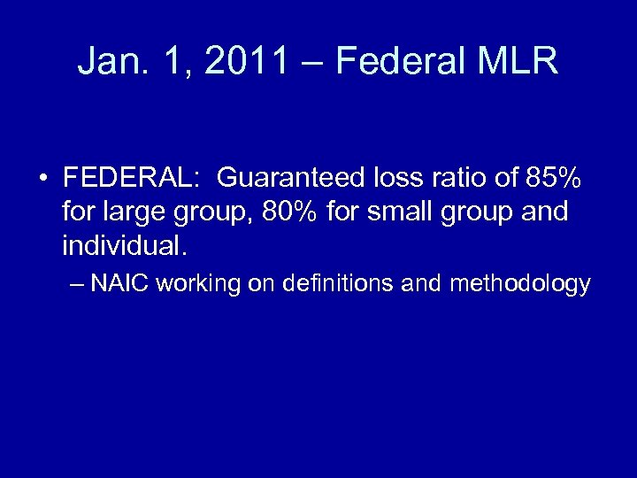 Jan. 1, 2011 – Federal MLR • FEDERAL: Guaranteed loss ratio of 85% for