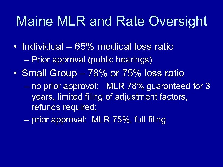 Maine MLR and Rate Oversight • Individual – 65% medical loss ratio – Prior