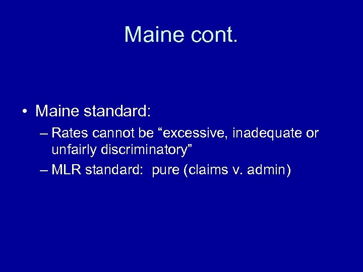 "Maine cont. • Maine standard: – Rates cannot be ""excessive, inadequate or unfairly discriminatory"""
