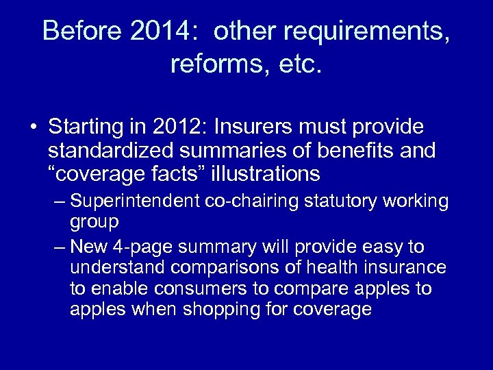 Before 2014: other requirements, reforms, etc. • Starting in 2012: Insurers must provide standardized