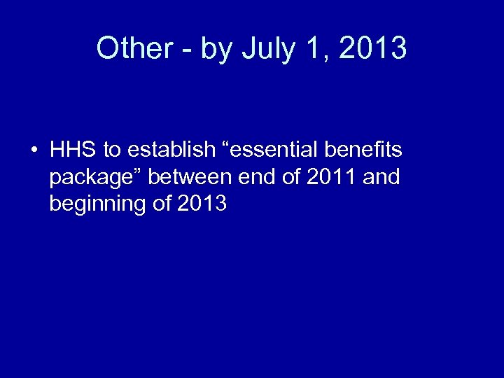 "Other - by July 1, 2013 • HHS to establish ""essential benefits package"" between"