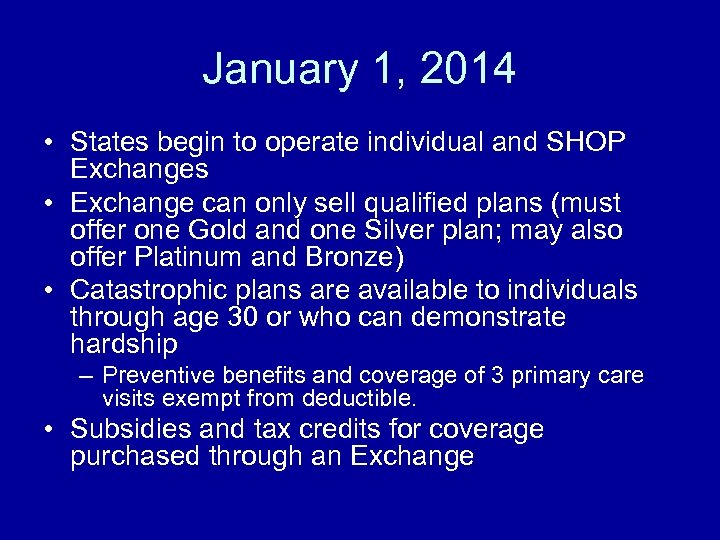 January 1, 2014 • States begin to operate individual and SHOP Exchanges • Exchange