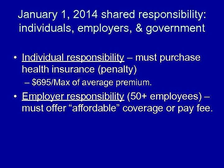 January 1, 2014 shared responsibility: individuals, employers, & government • Individual responsibility – must