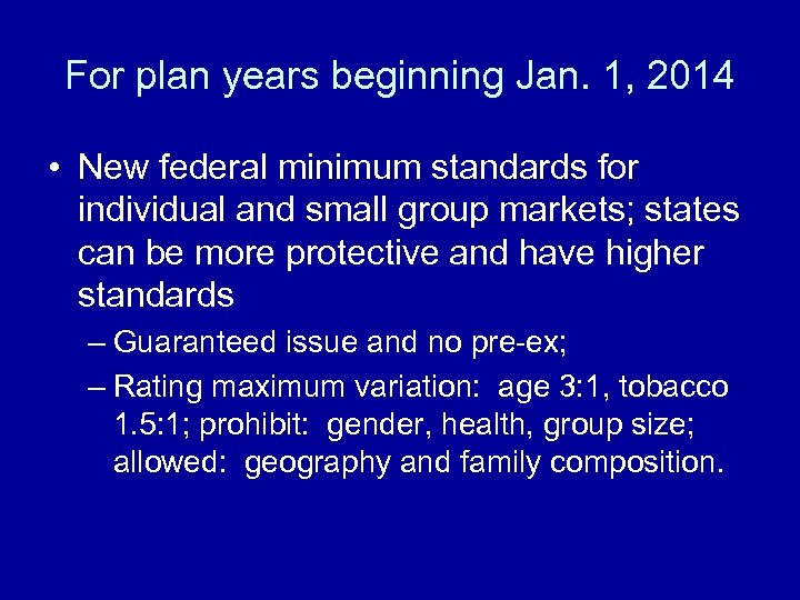 For plan years beginning Jan. 1, 2014 • New federal minimum standards for individual