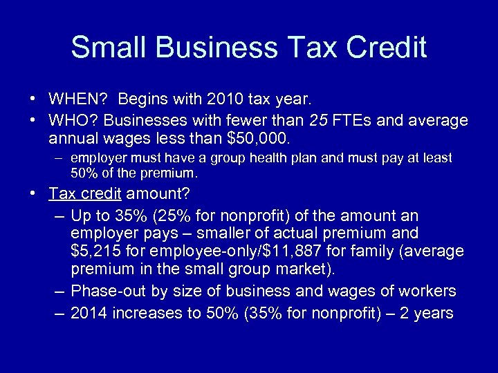Small Business Tax Credit • WHEN? Begins with 2010 tax year. • WHO? Businesses