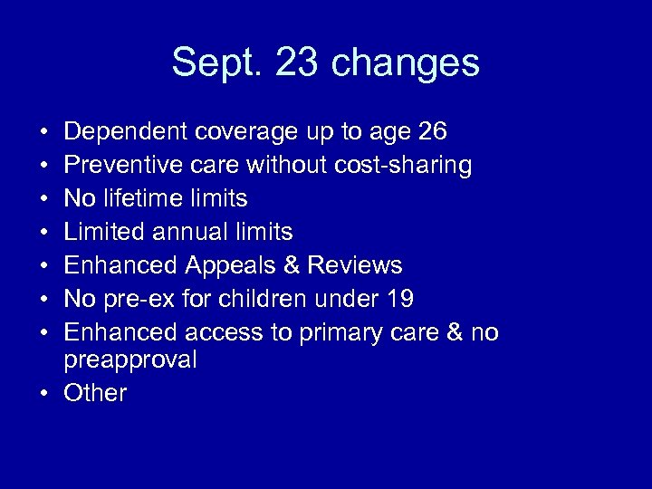 Sept. 23 changes • • Dependent coverage up to age 26 Preventive care without
