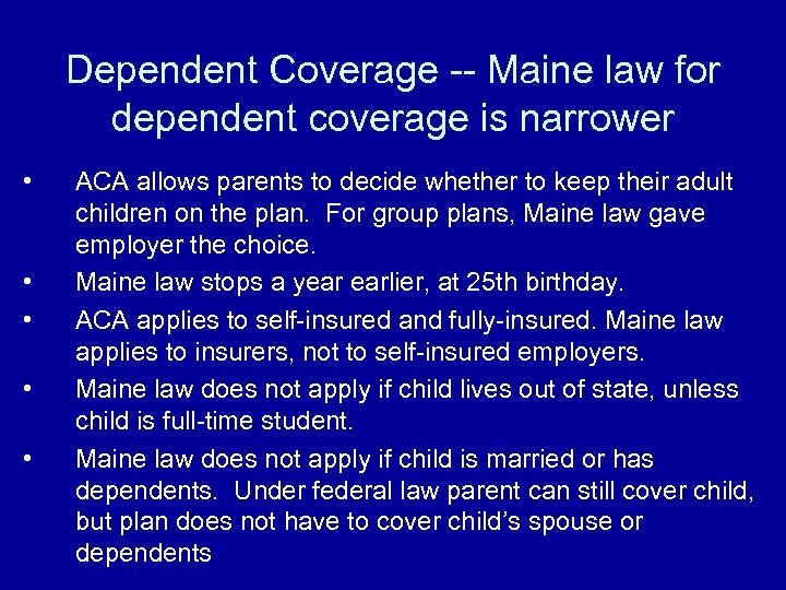 Dependent Coverage -- Maine law for dependent coverage is narrower • • • ACA